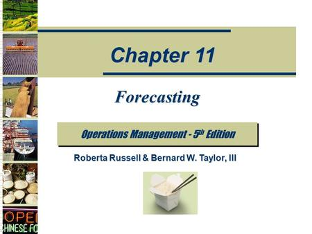 Forecasting Operations Management - 5 th Edition Chapter 11 Roberta Russell & Bernard W. Taylor, III.