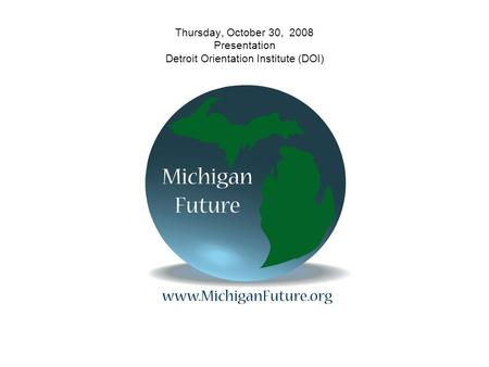 Thursday, October 30, 2008 Presentation Detroit Orientation Institute (DOI)