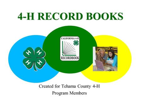 4-H RECORD BOOKS Created for Tehama County 4-H Program Members.