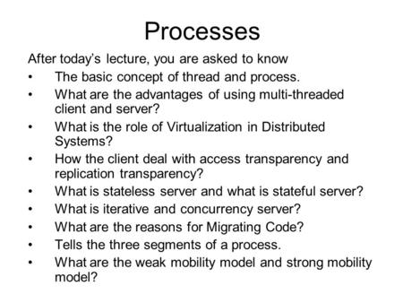 Processes After today's lecture, you are asked to know The basic concept of thread and process. What are the advantages of using multi-threaded client.