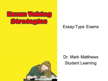 Essay-Type Exams Dr. Mark Matthews Student Learning.