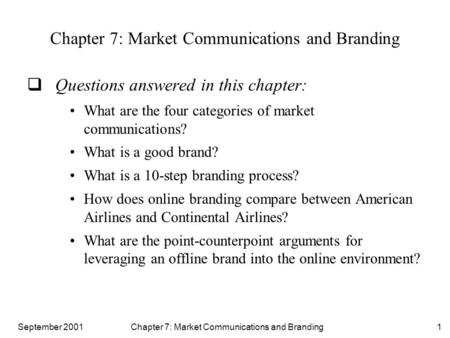 September 2001 Chapter 7: Market Communications and Branding1  Questions answered in this chapter: What are the four categories of market communications?