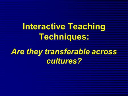 Interactive Teaching Techniques: Are they transferable across cultures?