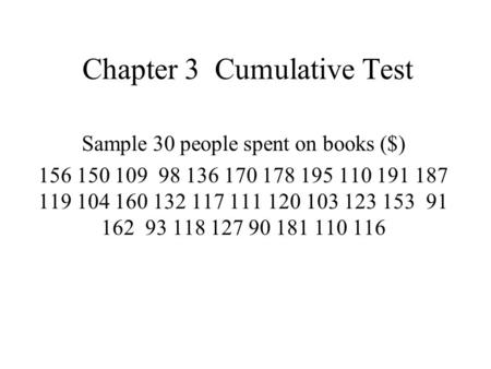 Chapter 3 Cumulative Test Sample 30 people spent on books ($) 156 150 109 98 136 170 178 195 110 191 187 119 104 160 132 117 111 120 103 123 153 91 162.