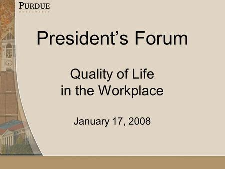 President's Forum Quality of Life in the Workplace January 17, 2008.