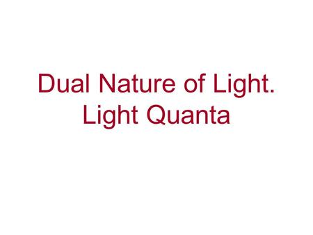 Dual Nature of Light. Light Quanta. Photoelectric Effect.