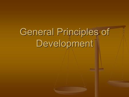 General Principles of Development. A Definition Development refers to measures of economic growth, social welfare and the level of modernization within.