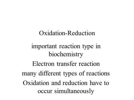 Oxidation-Reduction important reaction type in biochemistry Electron transfer reaction many different types of reactions Oxidation and reduction have to.