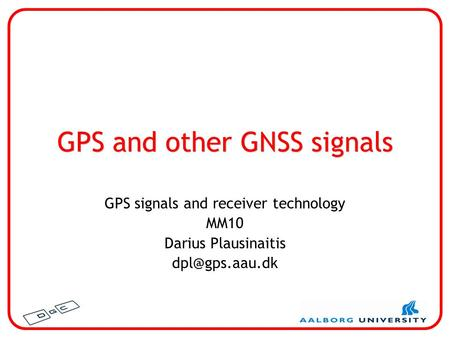GPS and other GNSS signals GPS signals and receiver technology MM10 Darius Plausinaitis