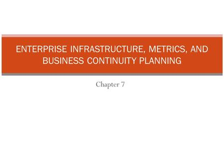 ENTERPRISE INFRASTRUCTURE, METRICS, AND BUSINESS CONTINUITY PLANNING