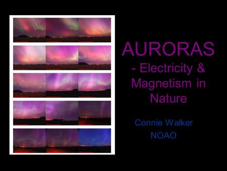 AURORAS - Electricity & Magnetism in Nature Connie Walker NOAO.