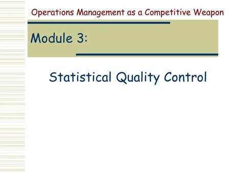 Module 3: Statistical Quality Control Operations Management as a Competitive Weapon.