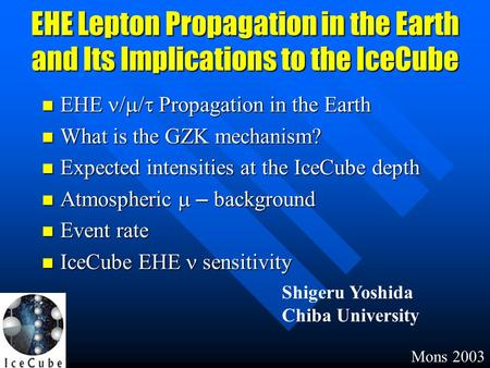 EHE Lepton Propagation in the Earth and Its Implications to the IceCube EHE  Propagation in the Earth EHE  Propagation in the Earth What is the.