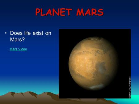 PLANET MARS Does life exist on Mars? Mars Video. ALIENS! Christiaan Huygens, 1659: rate of rotation similar to Earth's.