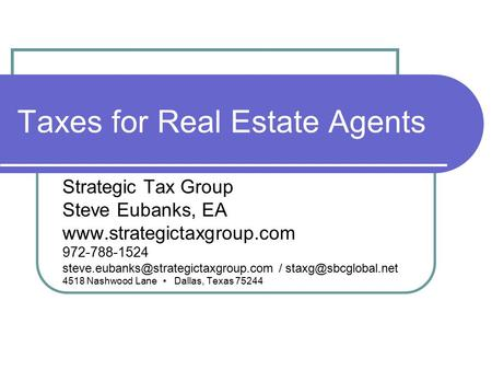 Taxes for Real Estate Agents Strategic Tax Group Steve Eubanks, EA  972-788-1524 /