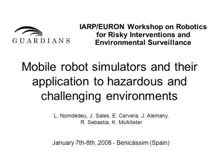 Mobile robot simulators and their application to hazardous and challenging environments IARP/EURON Workshop on Robotics for Risky Interventions and Environmental.