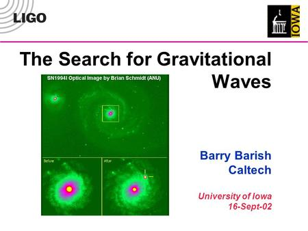 The Search for Gravitational Waves Barry Barish Caltech University of Iowa 16-Sept-02.