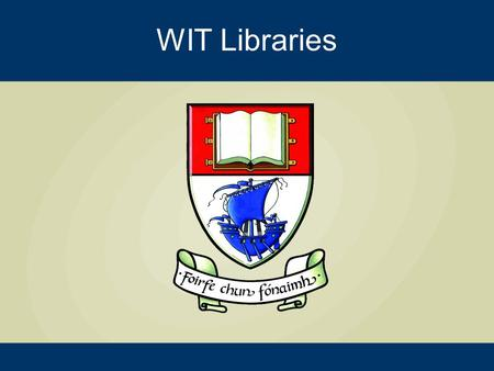 WIT Libraries. WIT Institutional Repository Update David Kane, WIT.
