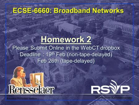 Shivkumar Kalyanaraman Rensselaer Polytechnic Institute 1 ECSE-6660: Broadband Networks Homework 2 Please Submit Online in the WebCT dropbox Deadline :