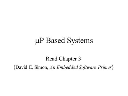 Read Chapter 3 (David E. Simon, An Embedded Software Primer)