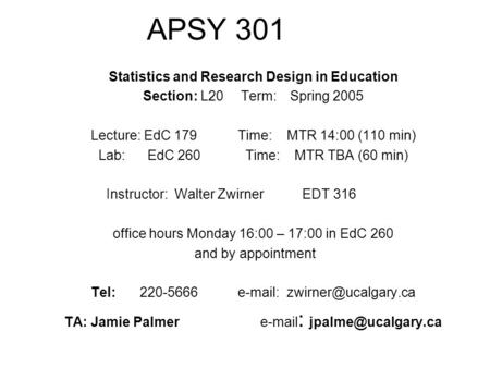 APSY 301 Statistics and Research Design in Education Section: L20Term:Spring 2005 Lecture: EdC 179Time:MTR 14:00 (110 min) Lab:EdC 260Time:MTR TBA (60.