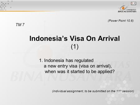 (Power Point 10.6) TM 7 Indonesia's Visa On Arrival (1) 1. Indonesia has regulated a new entry visa (visa on arrival), when was it started to be applied?