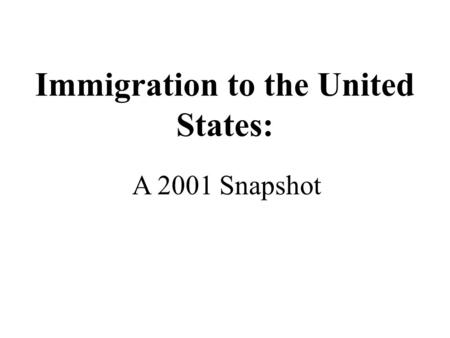 Immigration to the United States: A 2001 Snapshot.