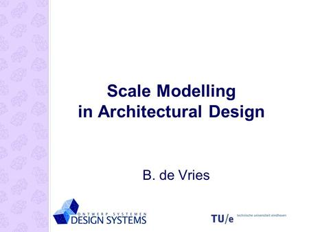 Scale Modelling in Architectural Design B. de Vries.