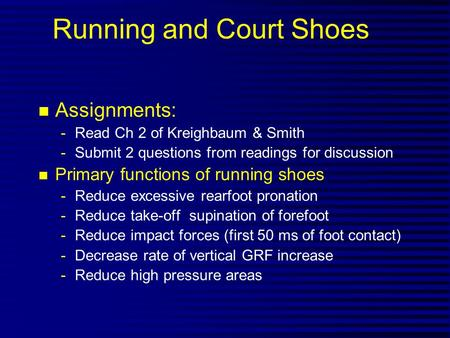 Running and Court Shoes n Assignments: -Read Ch 2 of Kreighbaum & Smith -Submit 2 questions from readings for discussion n Primary functions of running.