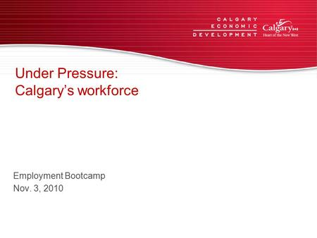 Under Pressure: Calgary's workforce Employment Bootcamp Nov. 3, 2010.