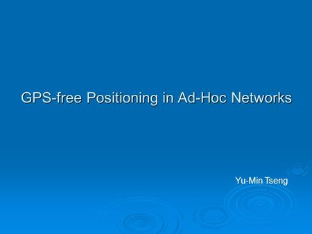 GPS-free Positioning in Ad-Hoc Networks Yu-Min Tseng.