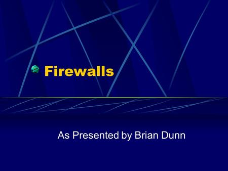 Firewalls As Presented by Brian Dunn. Definition General Protects computer(s) from unauthorized access Types Hardware devices Software programs.