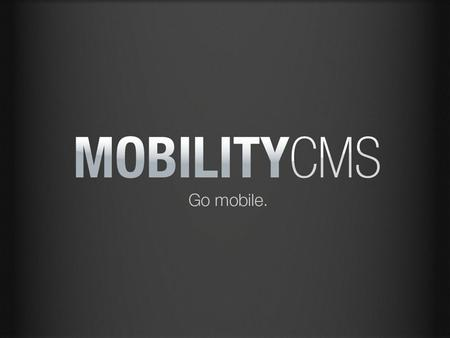 MobilityCMS combines a cross-platform mobile app with a web-based content management system.