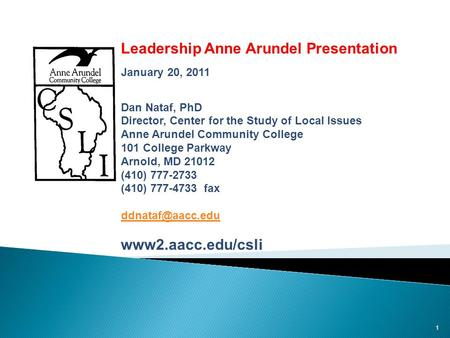 1 Public Opinion and Issues in Anne Arundel County: Leadership Anne Arundel Presentation January 20, 2011 Dan Nataf, PhD Director, Center for the Study.