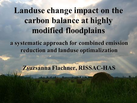 Landuse change impact on the carbon balance at highly modified floodplains a systematic approach for combined emission reduction and landuse optimalization.