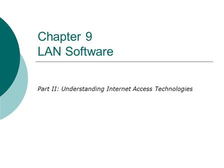 Chapter 9 LAN Software Part II: Understanding Internet Access Technologies.
