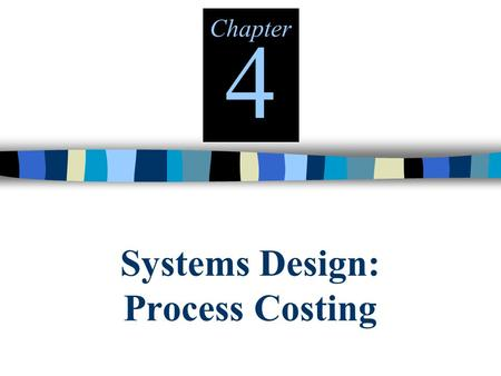 Systems Design: Process Costing Chapter 4. © The McGraw-Hill Companies, Inc., 2000 Irwin/McGraw-Hill Types of Costing Systems Used to Determine Product.