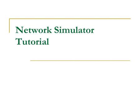 Network Simulator Tutorial. The Network Simulator - ns-2  NS2 is a discrete event simulator targeted at networking research.