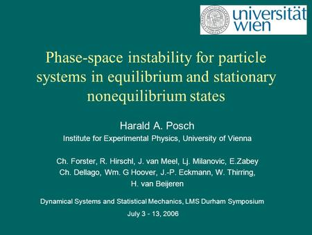 Phase-space instability for particle systems in equilibrium and stationary nonequilibrium states Harald A. Posch Institute for Experimental Physics, University.