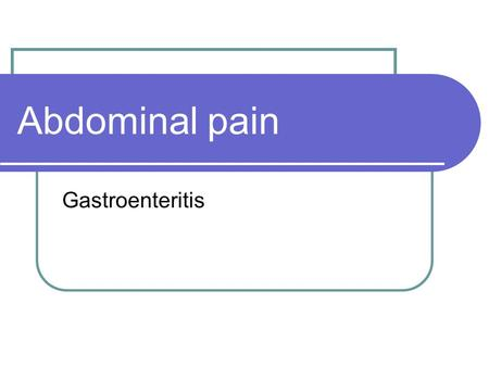 Abdominal pain Gastroenteritis. Objectives: You students will be able to determine the origin of abdominal pain from particular attention to a detailed.