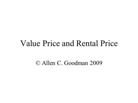 Value Price and Rental Price © Allen C. Goodman 2009.