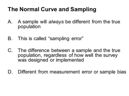 "The Normal Curve and Sampling A.A sample will always be different from the true population B.This is called ""sampling error"" C.The difference between a."