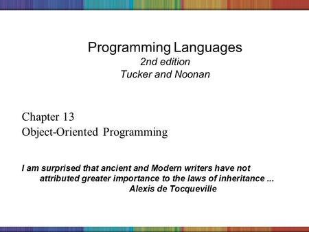 Copyright © 2006 The McGraw-Hill Companies, Inc. Programming Languages 2nd edition Tucker and Noonan Chapter 13 Object-Oriented Programming I am surprised.