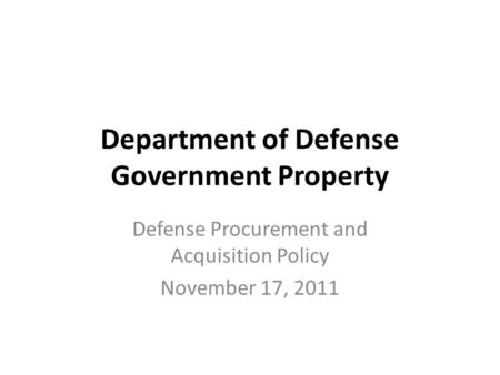 Department of Defense Government Property Defense Procurement and Acquisition Policy November 17, 2011.