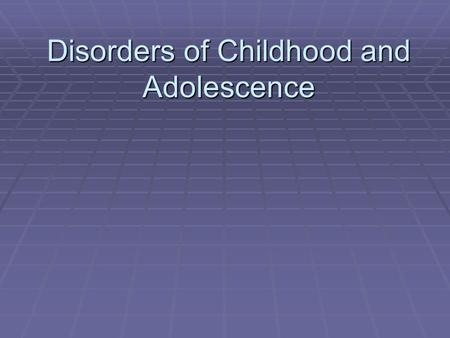 Disorders of Childhood and Adolescence.  Studies in the United States and New Zealand suggest prevalence 17-22%  More boys are diagnosed with childhood.