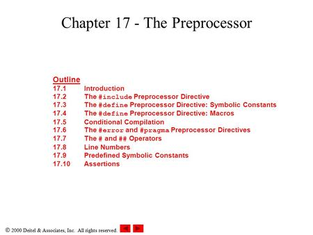  2000 Deitel & Associates, Inc. All rights reserved. Chapter 17 - The Preprocessor Outline 17.1Introduction 17.2The #include Preprocessor Directive 17.3The.