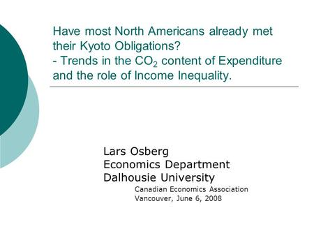 Have most North Americans already met their Kyoto Obligations? - Trends in the CO 2 content of Expenditure and the role of Income Inequality. Lars Osberg.