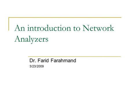 An introduction to Network Analyzers Dr. Farid Farahmand 3/23/2009.