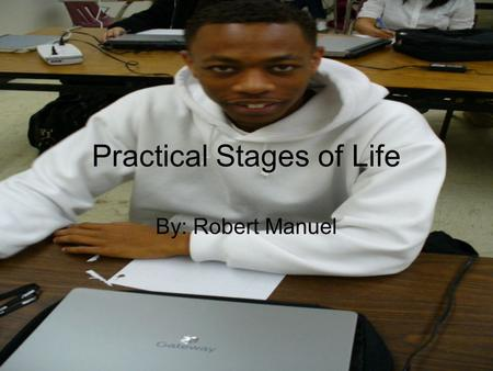 Practical Stages of Life By: Robert Manuel. The Womb The time period in which the child is inside the mother's womb. The first stage of actual LIFE.