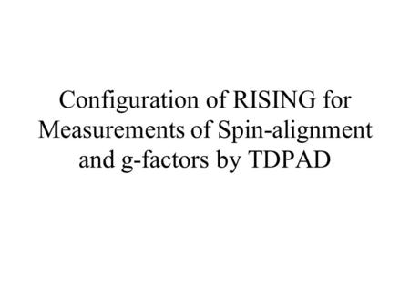 Configuration of RISING for Measurements of Spin-alignment and g-factors by TDPAD.